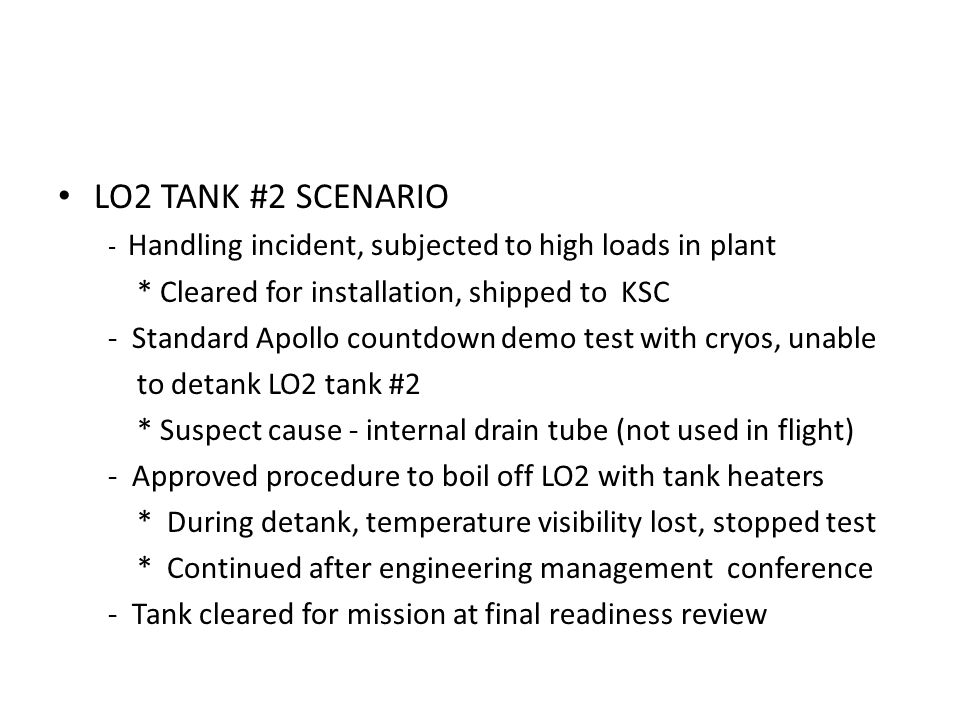 LO2 TANK #2 SCENARIO - Handling incident, subjected to high loads in plant * Cleared for installation, shipped to KSC - Standard Apollo countdown demo