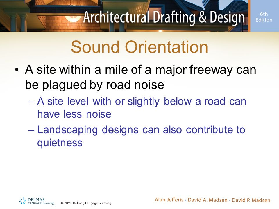 Sound Orientation A site within a mile of a major freeway can be plagued by road noise –A site level with or slightly below a road can have less noise
