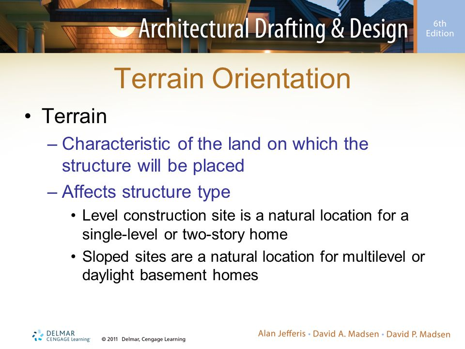 Terrain Orientation Terrain –Characteristic of the land on which the structure will be placed –Affects structure type Level construction site is a nat