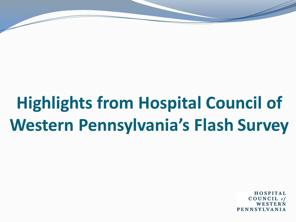 Highlights from Hospital Council of Western Pennsylvania's Flash Survey