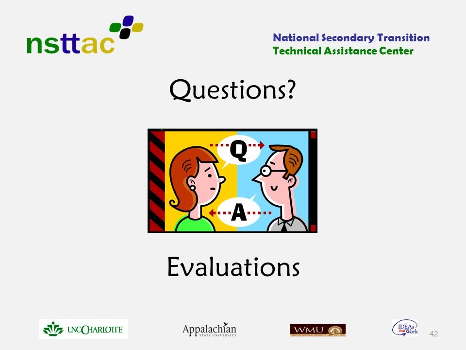 Questions? Evaluations 42 National Secondary Transition Technical Assistance Center