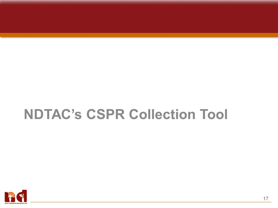 17 NDTAC's CSPR Collection Tool