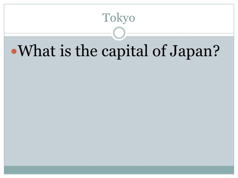 Tokyo What is the capital of Japan