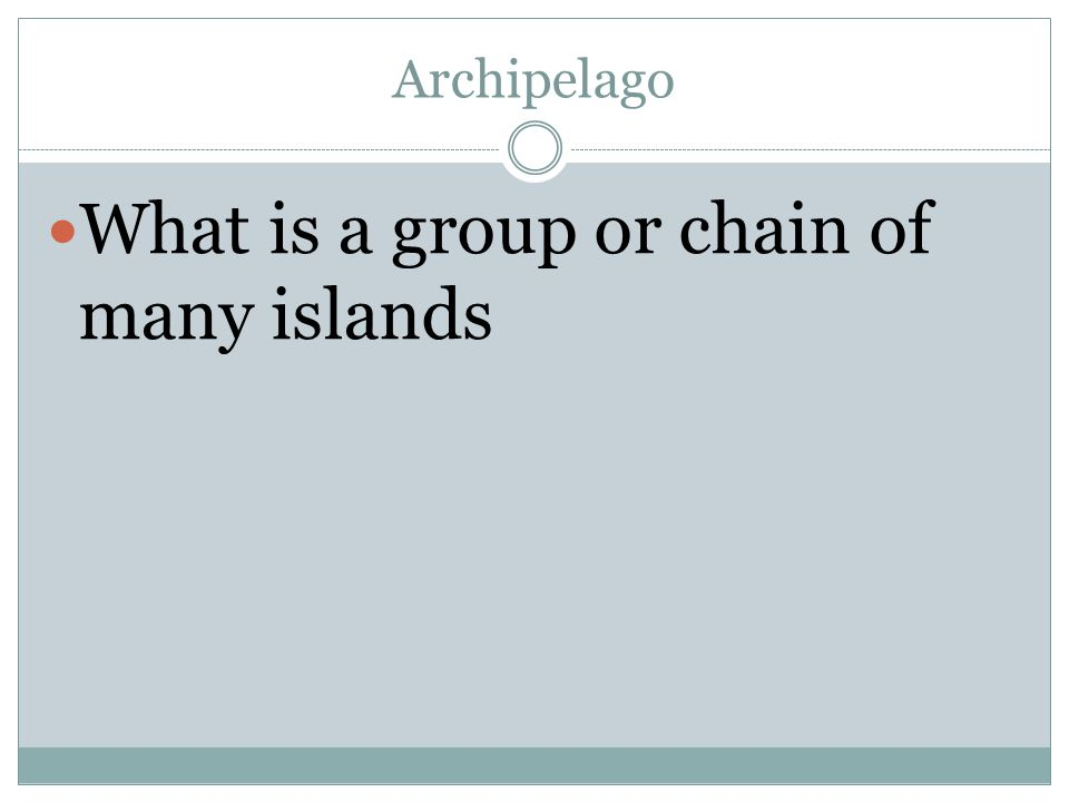 Archipelago What is a group or chain of many islands