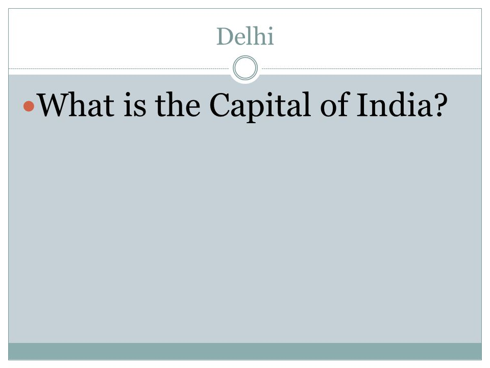 Delhi What is the Capital of India