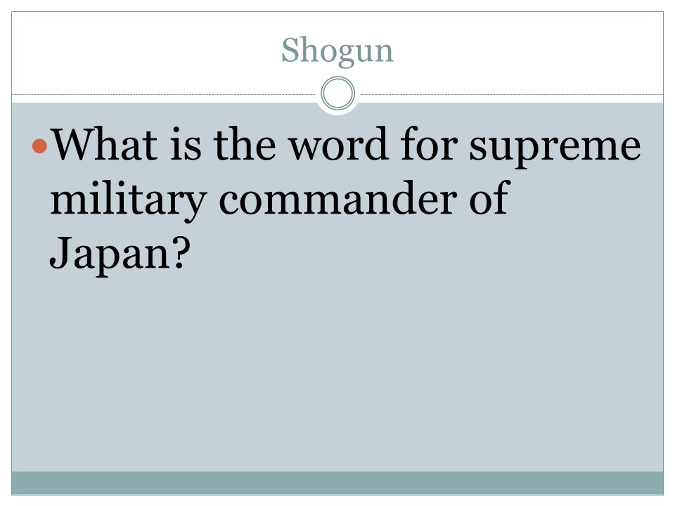 Shogun What is the word for supreme military commander of Japan