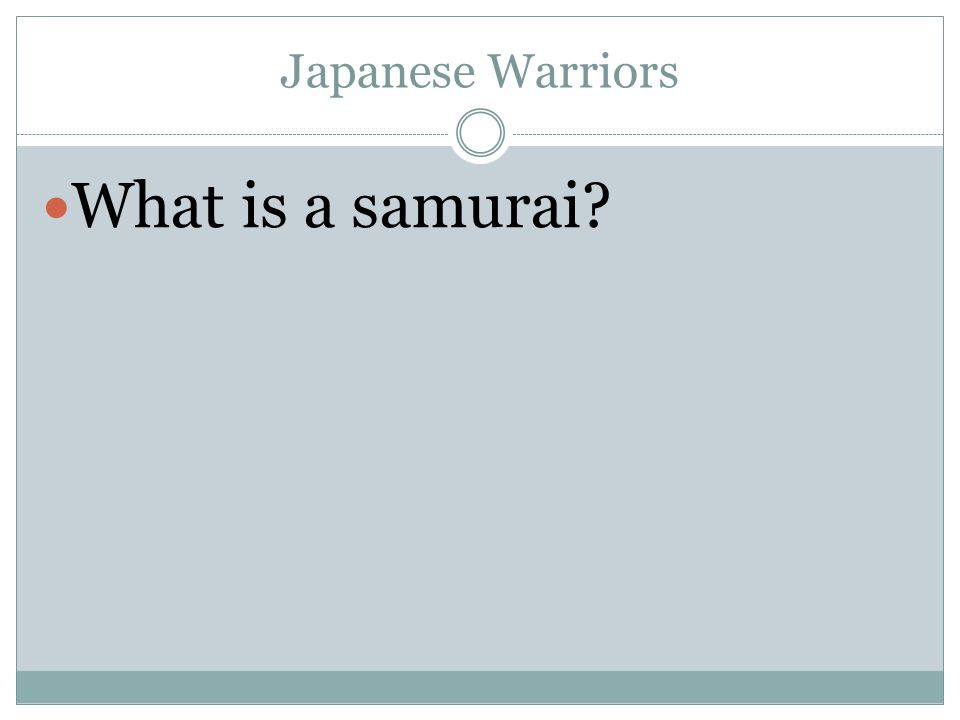 Japanese Warriors What is a samurai