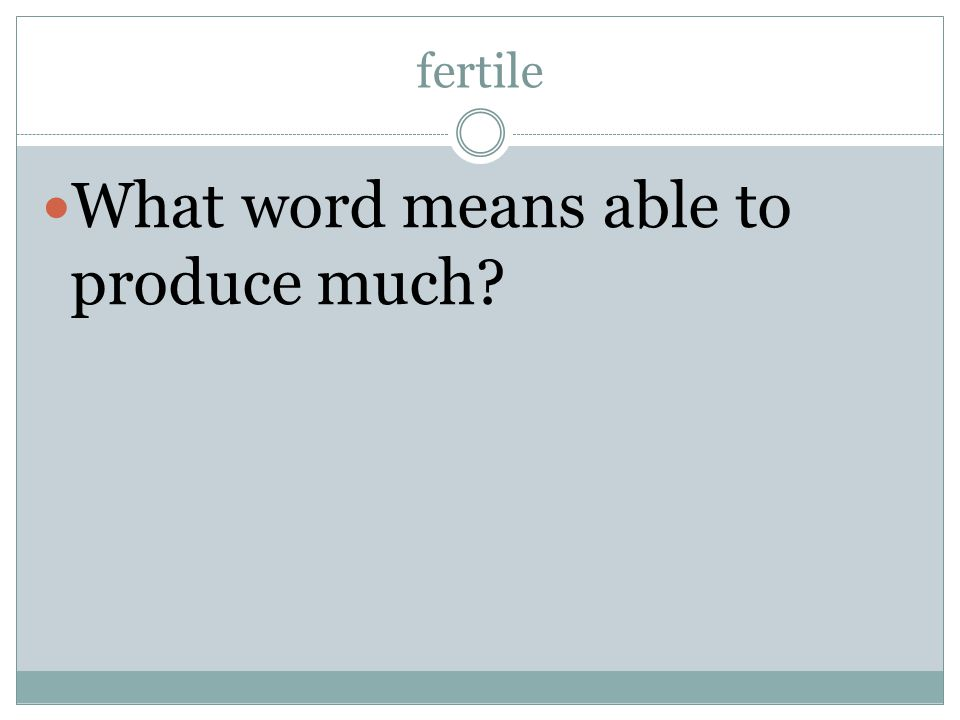 fertile What word means able to produce much