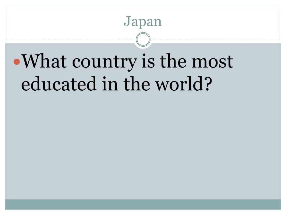 Japan What country is the most educated in the world