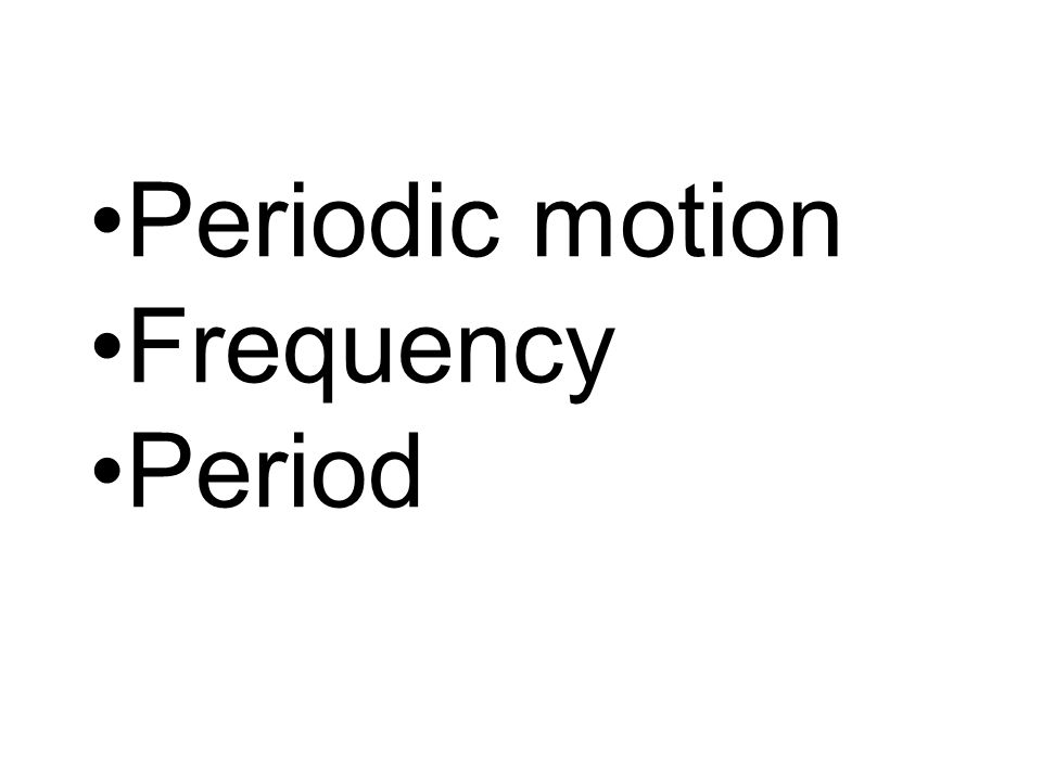 Periodic motion – Any motion that repeats itself.