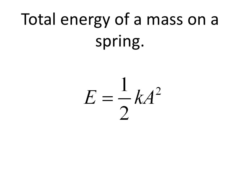 Total energy of a mass on a spring.