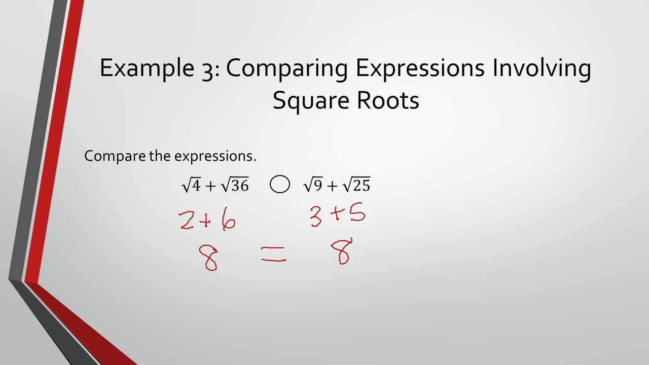 Example 3: Comparing Expressions Involving Square Roots