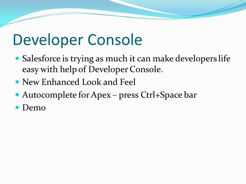 Developer Console Salesforce is trying as much it can make developers life easy with help of Developer Console.