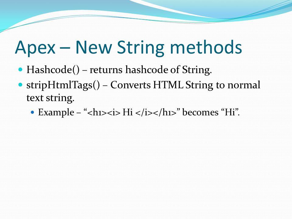 Apex – New String methods Hashcode() – returns hashcode of String.