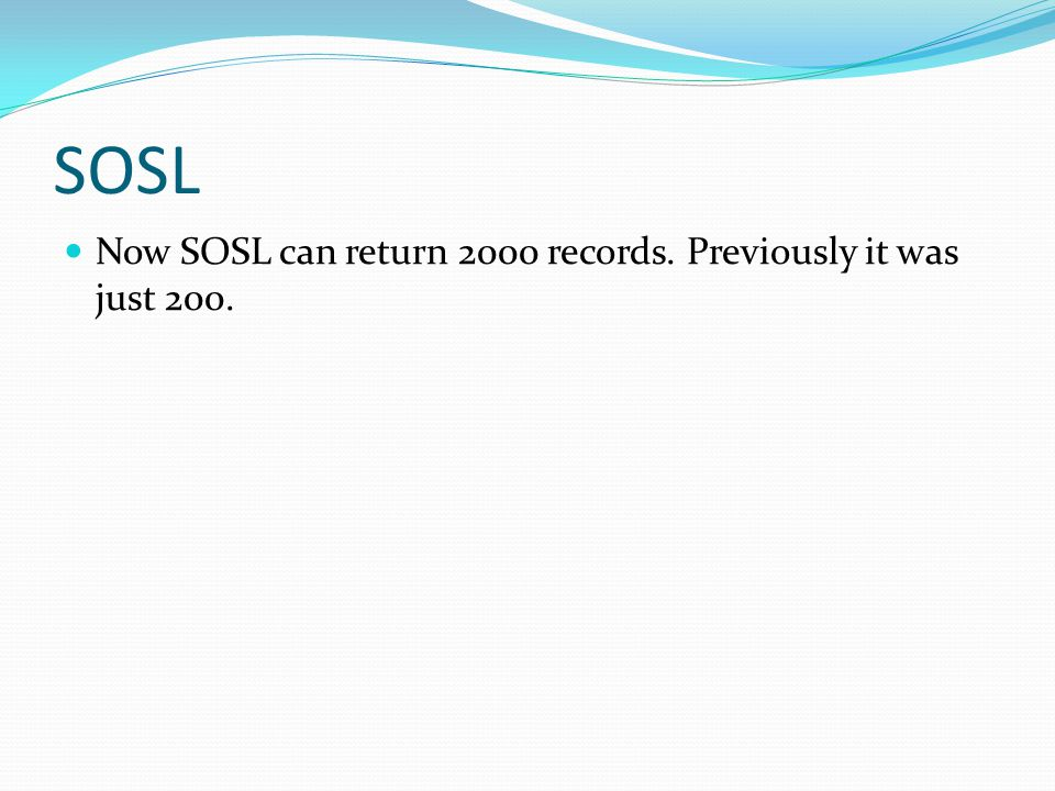 SOSL Now SOSL can return 2000 records. Previously it was just 200.
