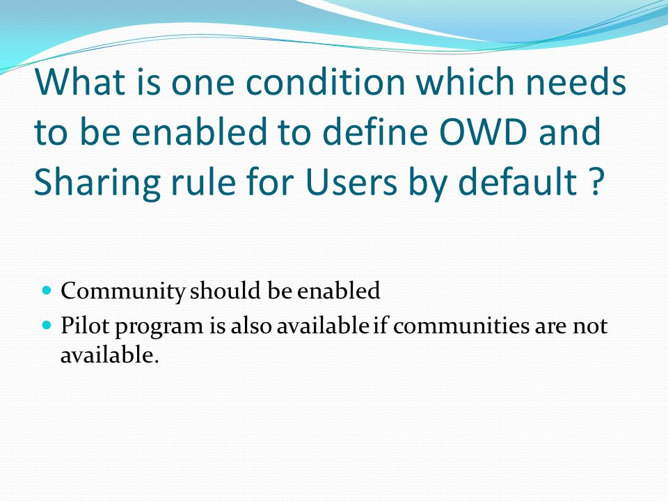 What is one condition which needs to be enabled to define OWD and Sharing rule for Users by default .