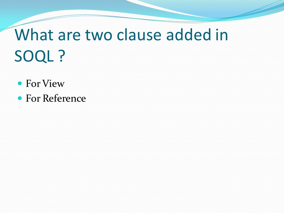 What are two clause added in SOQL For View For Reference