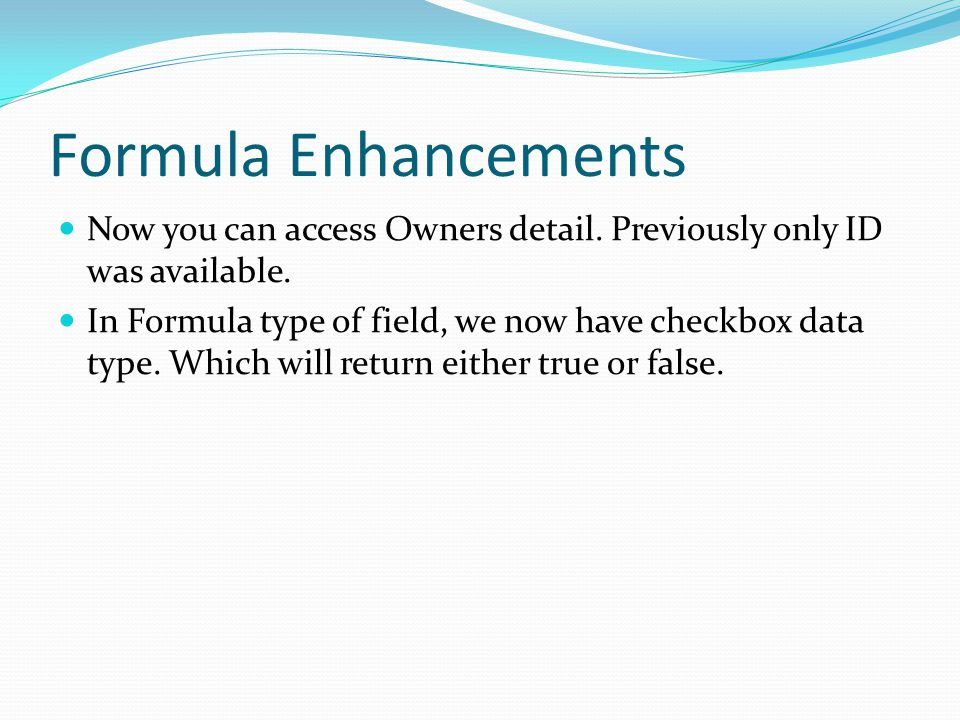 Formula Enhancements Now you can access Owners detail.