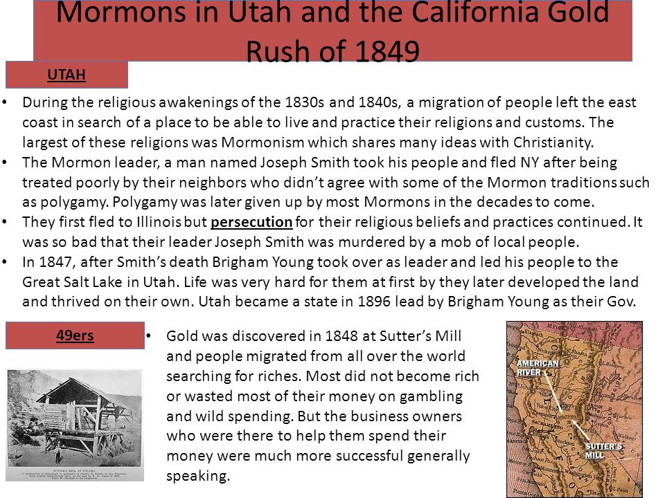 Mormons in Utah and the California Gold Rush of 1849 During the religious awakenings of the 1830s and 1840s, a migration of people left the east coast