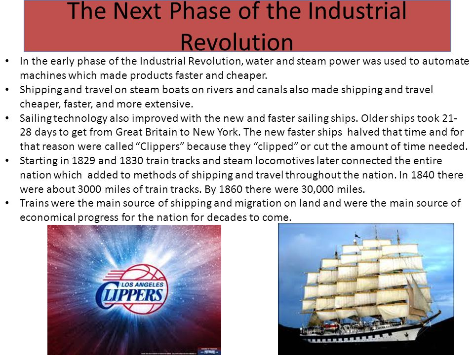 The Next Phase of the Industrial Revolution In the early phase of the Industrial Revolution, water and steam power was used to automate machines which