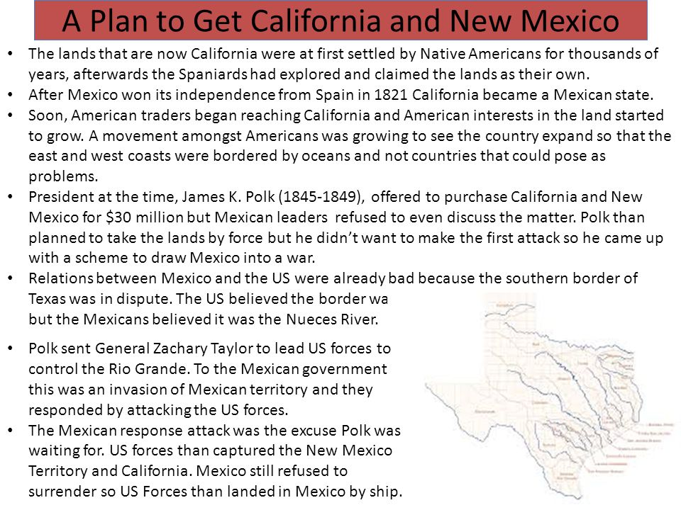 A Plan to Get California and New Mexico The lands that are now California were at first settled by Native Americans for thousands of years, afterwards the Spaniards had explored and claimed the lands as their own.