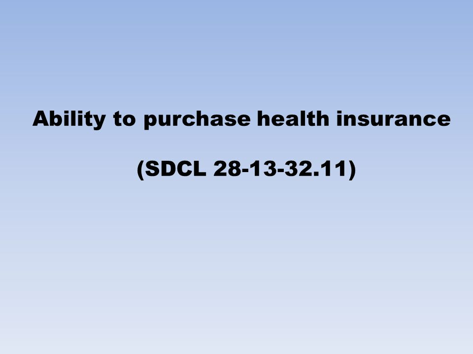 Ability to purchase health insurance (SDCL 28-13-32.11)