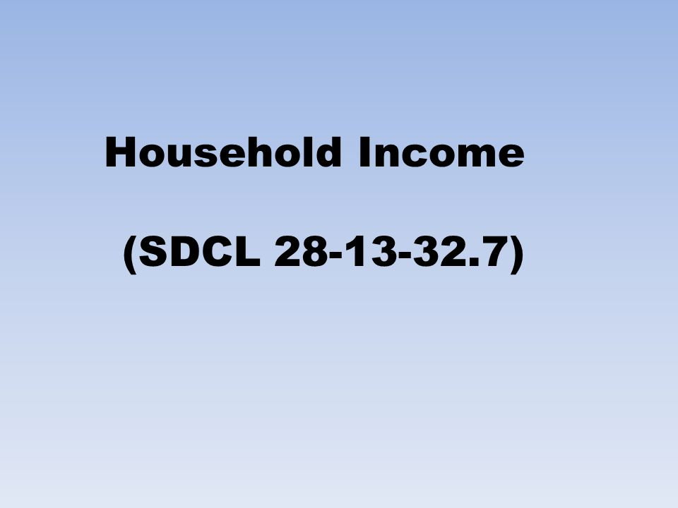 Household Income (SDCL 28-13-32.7)