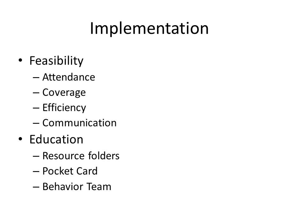Implementation Feasibility – Attendance – Coverage – Efficiency – Communication Education – Resource folders – Pocket Card – Behavior Team