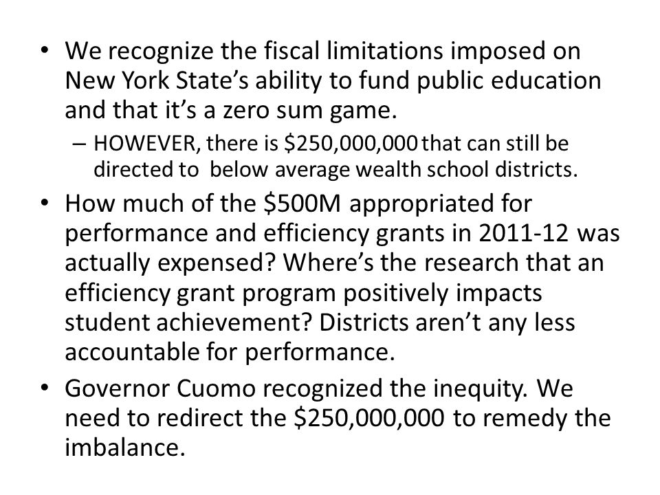 We recognize the fiscal limitations imposed on New York State's ability to fund public education and that it's a zero sum game.