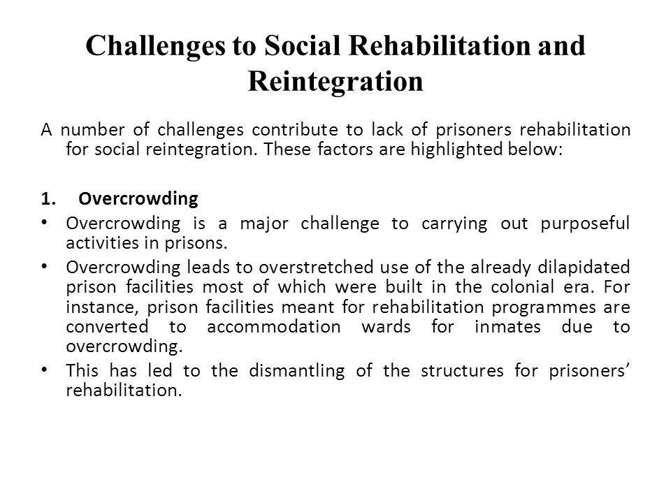 Challenges to Social Rehabilitation and Reintegration A number of challenges contribute to lack of prisoners rehabilitation for social reintegration.