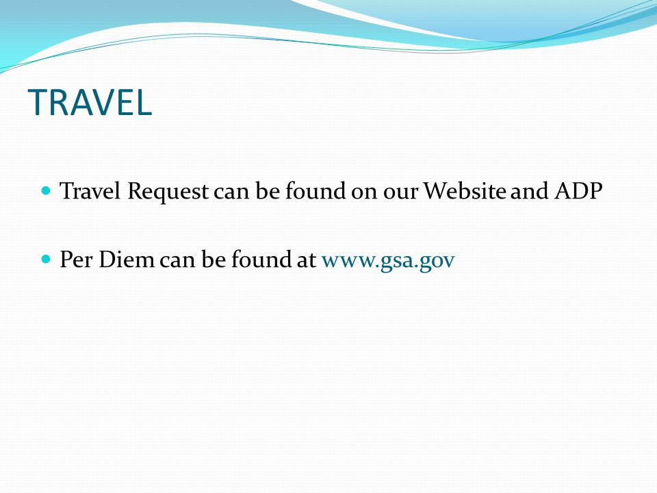 TRAVEL Travel Request can be found on our Website and ADP Per Diem can be found at www.gsa.gov