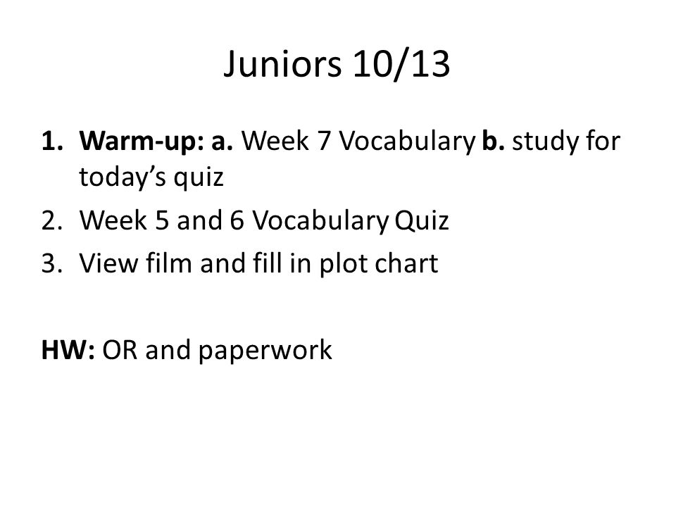 Juniors 10/13 1.Warm-up: a. Week 7 Vocabulary b.