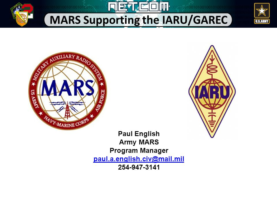 MARS Supporting the IARU/GAREC Paul English Army MARS Program Manager paul.a.english.civ@mail.mil 254-947-3141