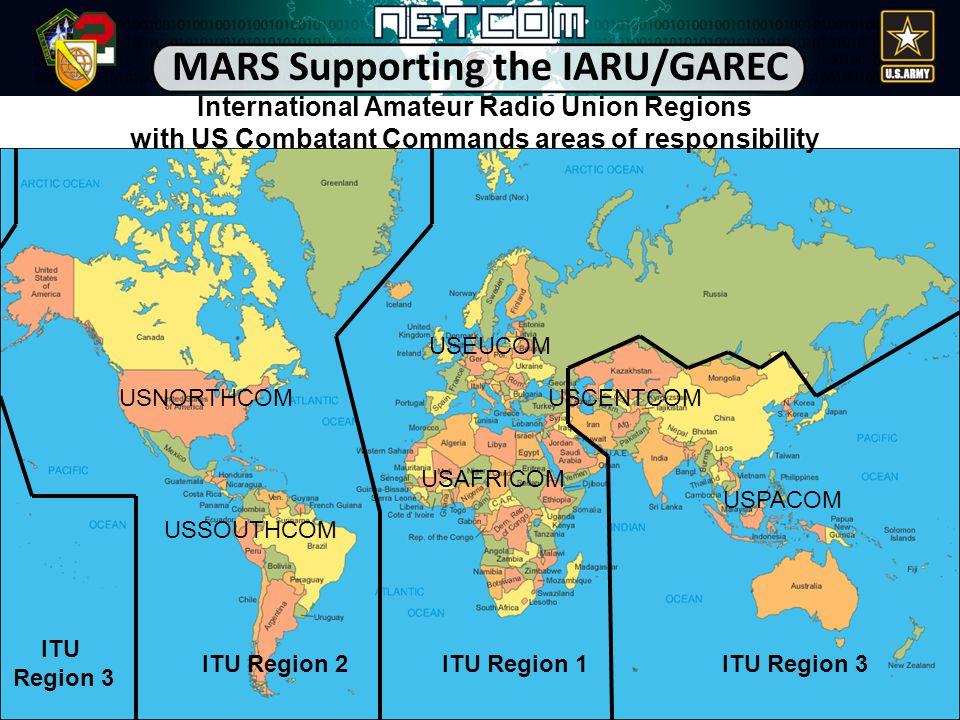 International Amateur Radio Union Regions with US Combatant Commands areas of responsibility ITU Region 3ITU Region 1ITU Region 2 ITU Region 3 MARS Supporting the IARU/GAREC USNORTHCOM USSOUTHCOM USEUCOM USAFRICOM USCENTCOM USPACOM