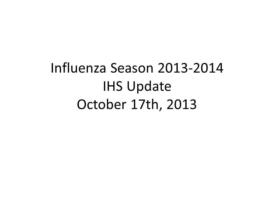 Influenza Season 2013-2014 IHS Update October 17th, 2013