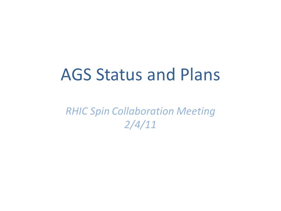 AGS Status and Plans RHIC Spin Collaboration Meeting 2/4/11