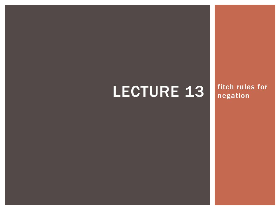 fitch rules for negation LECTURE 13
