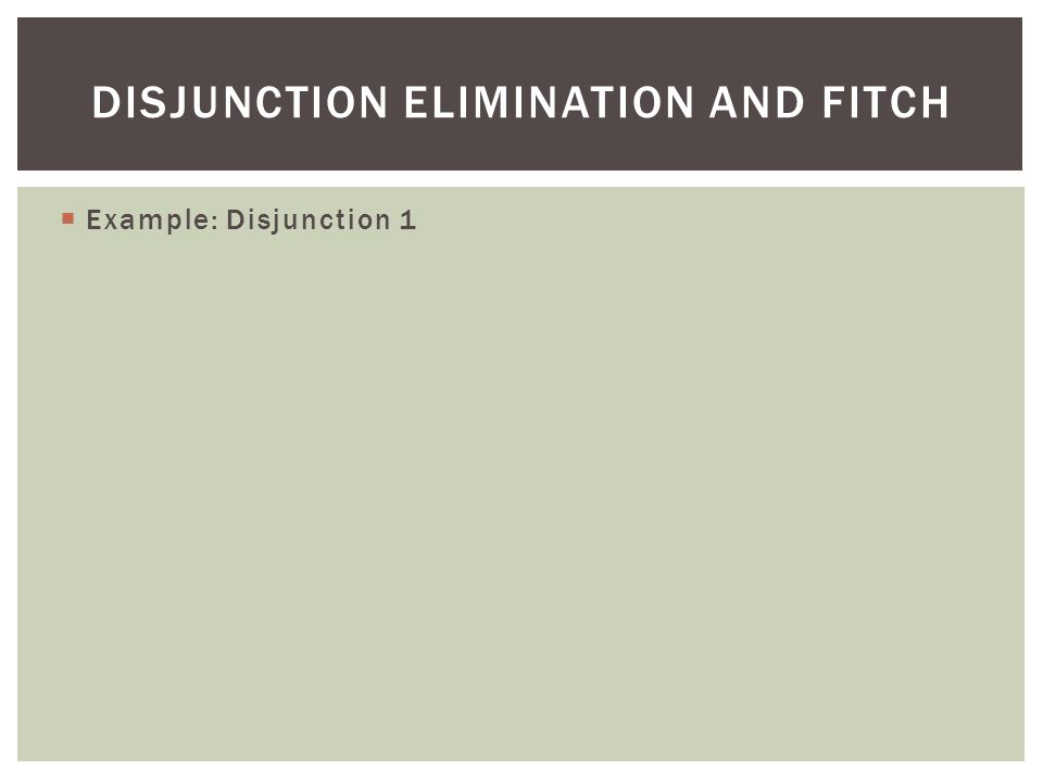  Example: Disjunction 1 DISJUNCTION ELIMINATION AND FITCH