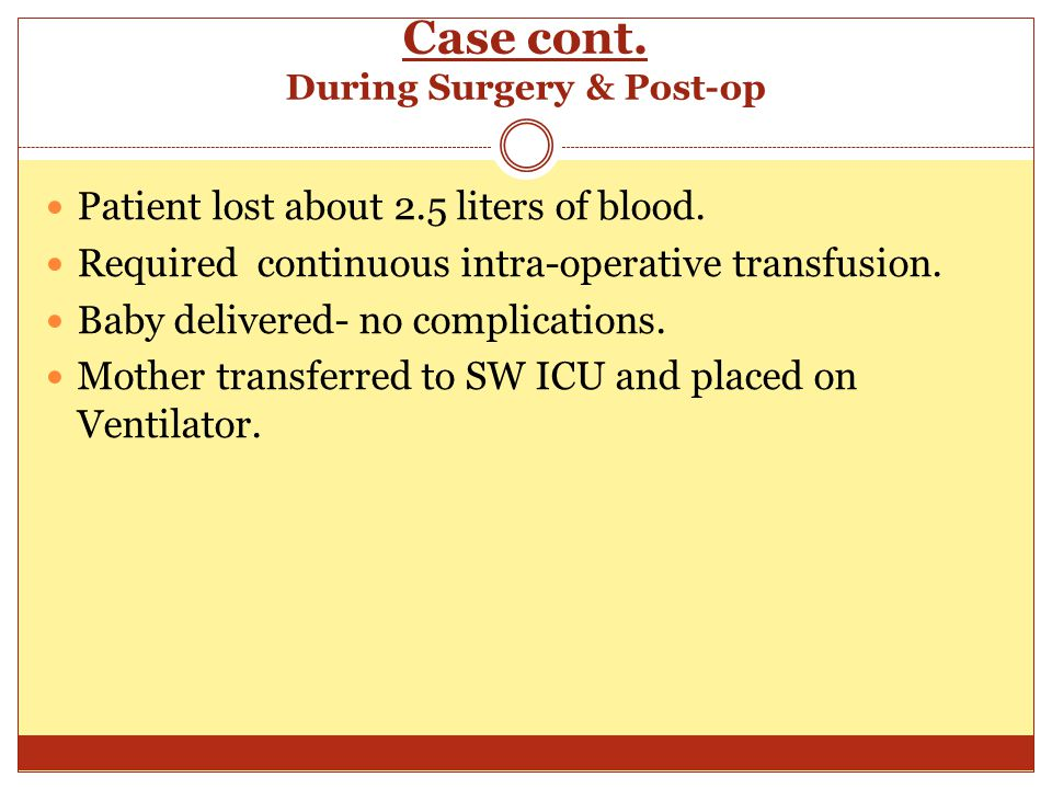 Case cont. During Surgery & Post-op Patient lost about 2.5 liters of blood.
