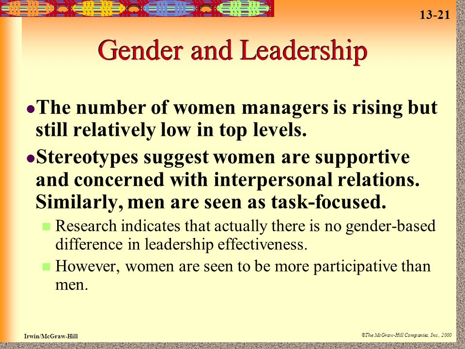 13-21 Irwin/McGraw-Hill ©The McGraw-Hill Companies, Inc., 2000 Gender and Leadership The number of women managers is rising but still relatively low in top levels.