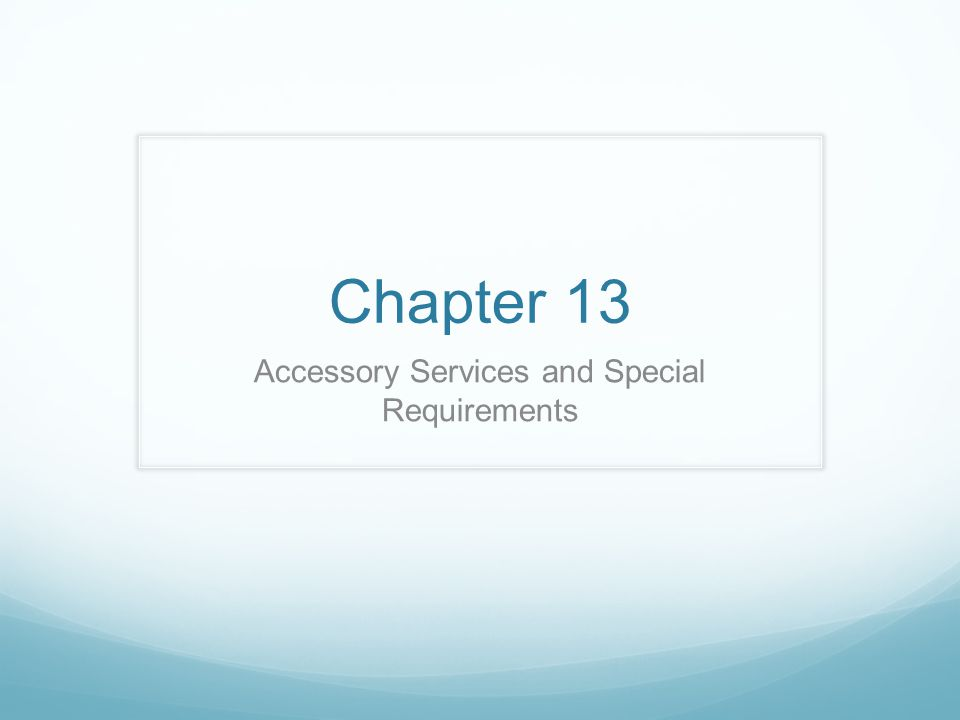 Chapter 13 Accessory Services and Special Requirements