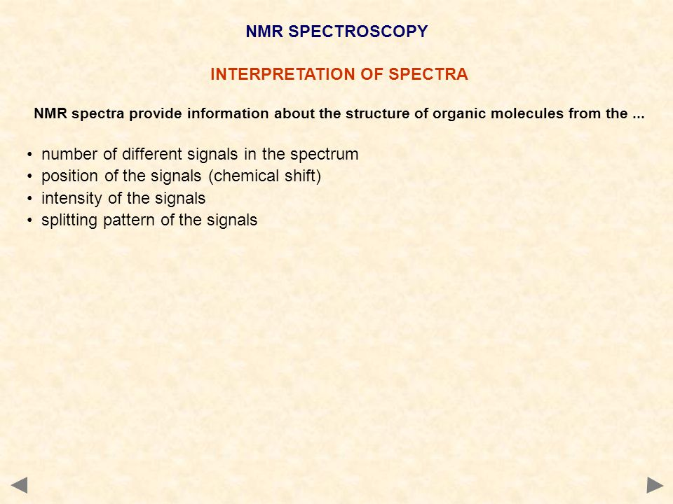 INTERPRETATION OF SPECTRA NMR spectra provide information about the structure of organic molecules from the...