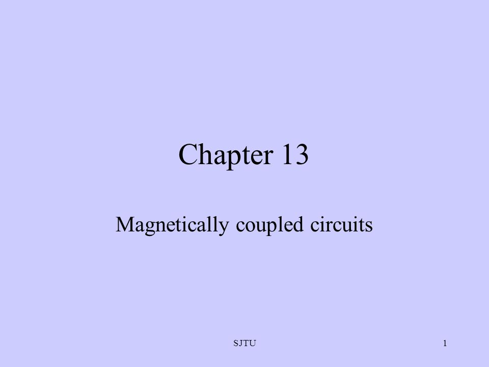 SJTU1 Chapter 13 Magnetically coupled circuits