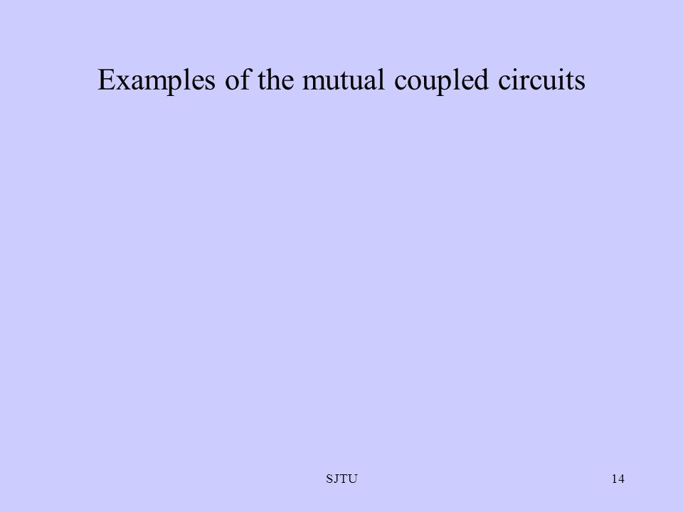 SJTU14 Examples of the mutual coupled circuits