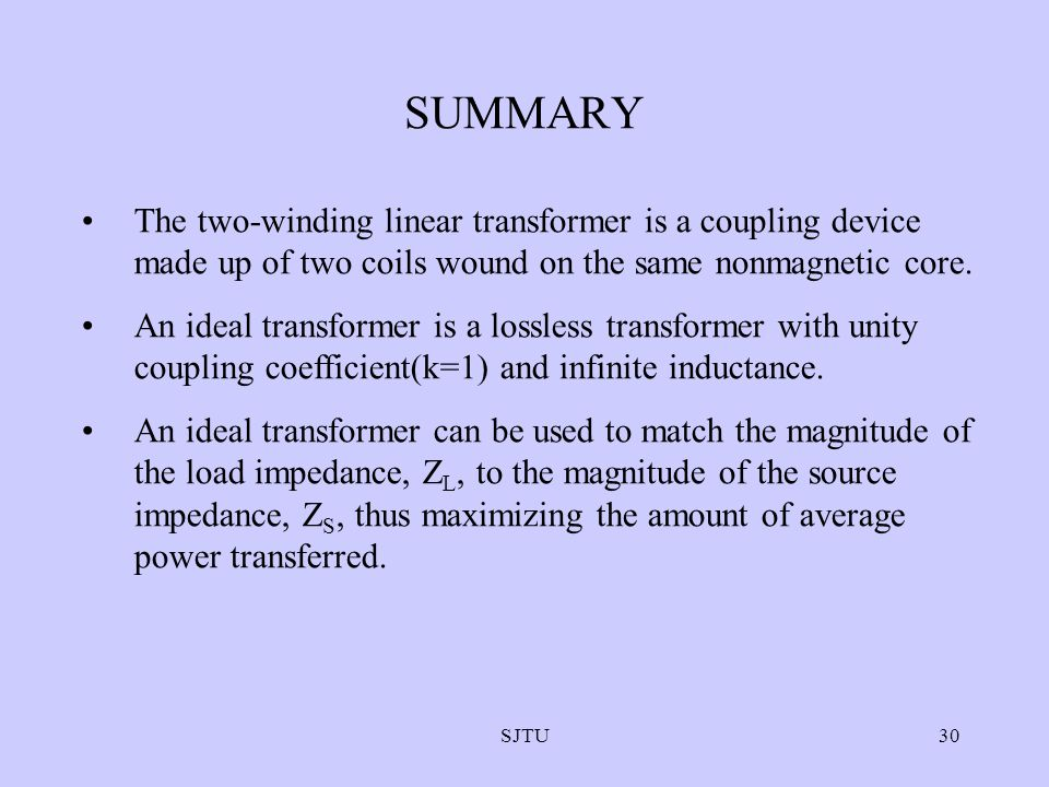 SJTU30 SUMMARY The two-winding linear transformer is a coupling device made up of two coils wound on the same nonmagnetic core. An ideal transformer i