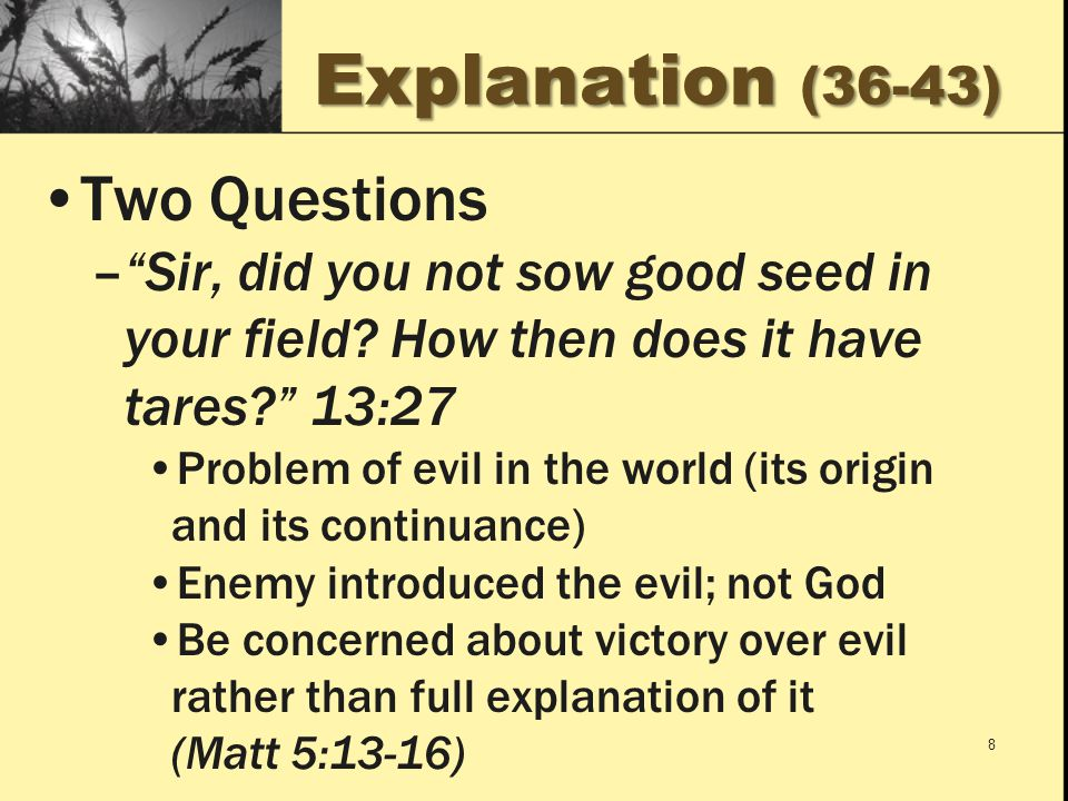 Explanation (36-43) Two Questions – Sir, did you not sow good seed in your field.