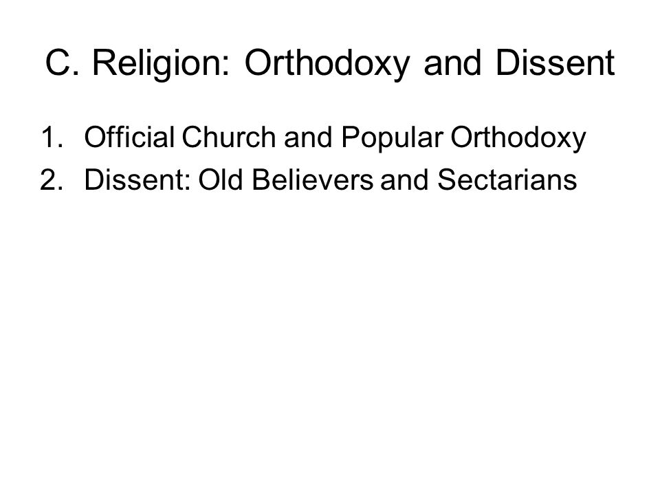 C. Religion: Orthodoxy and Dissent 1.Official Church and Popular Orthodoxy 2.Dissent: Old Believers and Sectarians