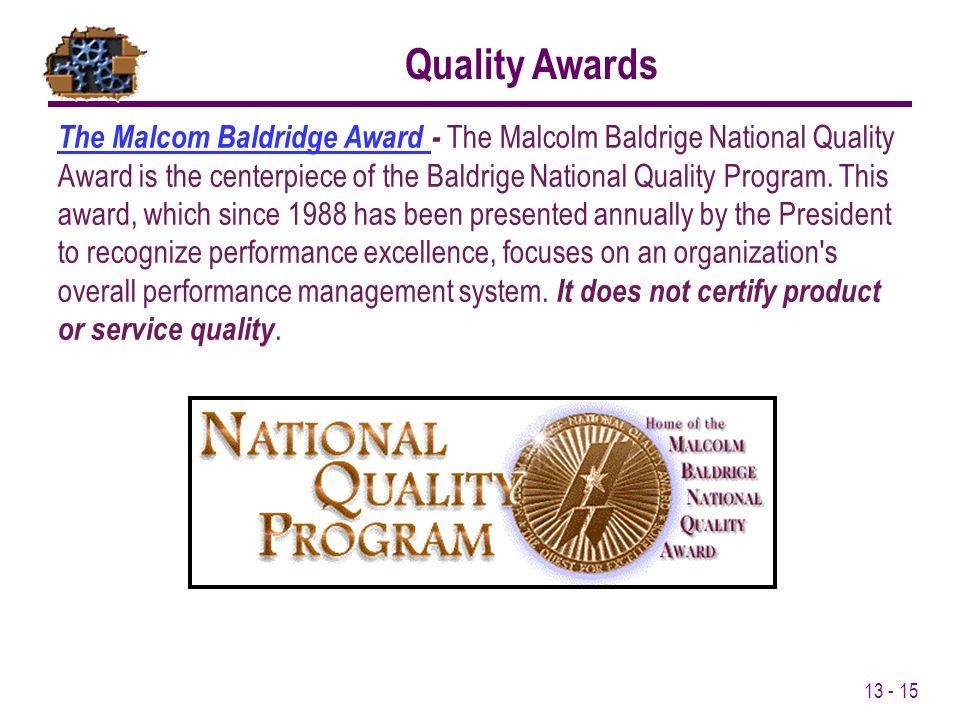 13 - 15 The Malcom Baldridge Award The Malcom Baldridge Award - The Malcolm Baldrige National Quality Award is the centerpiece of the Baldrige Nationa