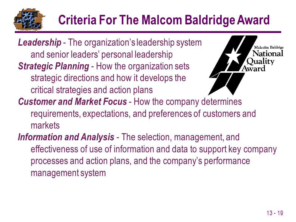 13 - 19 Leadership - The organization's leadership system and senior leaders' personal leadership Strategic Planning - How the organization sets strat