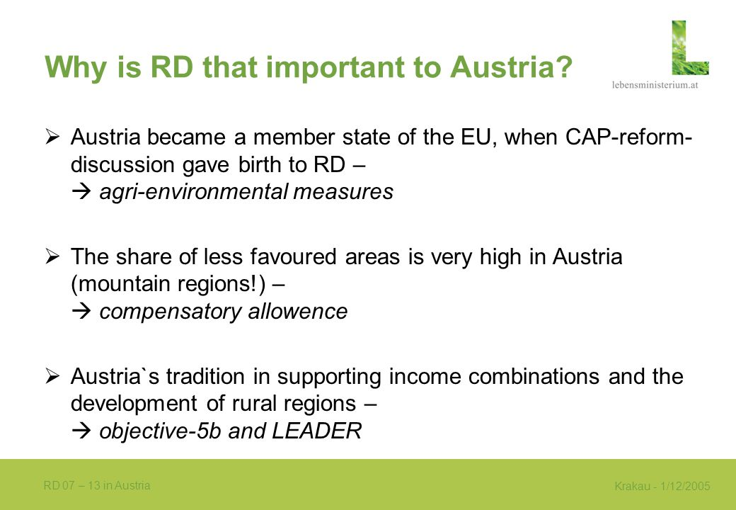 Krakau - 1/12/2005 RD 07 – 13 in Austria Why is RD that important to Austria?  Austria became a member state of the EU, when CAP-reform- discussion g